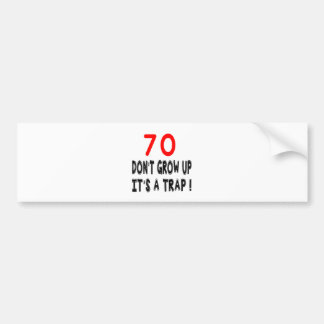 70 Don't Grow Up, It's A Trap Birthday Designs Bumper Stickers
