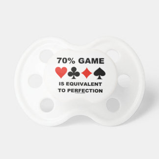 70% Game Is Equivalent To Perfection Pacifier