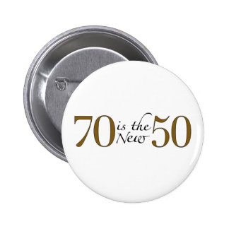 70 Is The New 50 Pinback Button