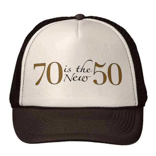 70 Is The New 50 Trucker Hat