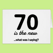 70 Is the New…What Was I Saying? Card