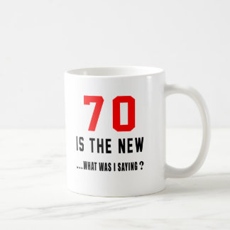 70 is the new ..what was i saying coffee mug