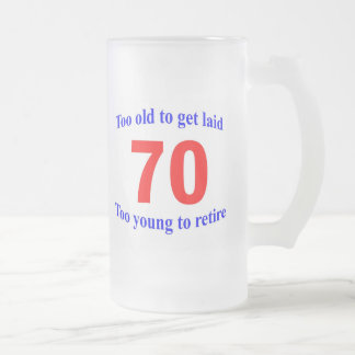70 Too old to ... Frosted Glass Beer Mug