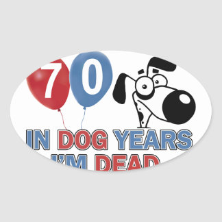 70 year old Dog years designs Oval Sticker