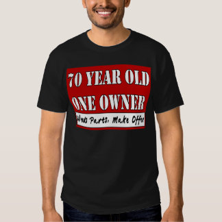 70 Year Old, One Owner - Needs Parts, Make Offer T Shirts