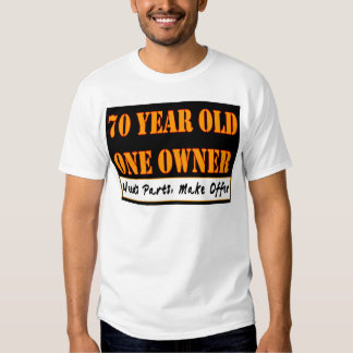 70 Year Old, One Owner - Needs Parts, Make Offer Tee Shirt