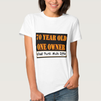70 Year Old, One Owner - Needs Parts, Make Offer Tshirts
