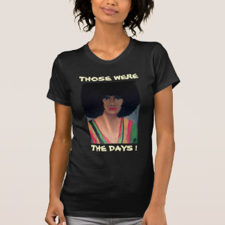 """""""70'S"""", THOSE WERE, THE DAYS ! tee"""