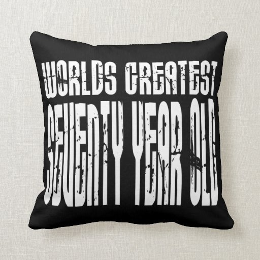 70th Birthday 70 World's Greatest Seventy Year Old Pillows
