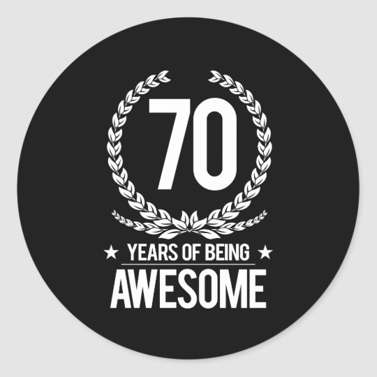 70th Birthday 70 Years Of Being Awesome Classic Round