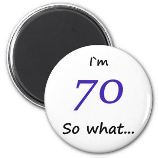 70th Birthday Funny I`m 70 so what Magnet