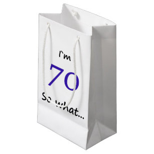 70th Birthday Funny Im 70 So What Small Gift Bag