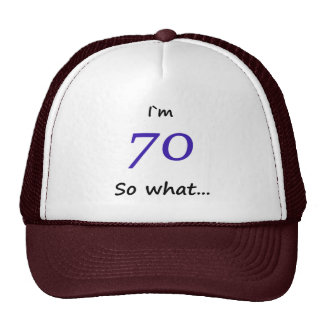 70th Birthday Funny I`m 70 so what Trucker Hat