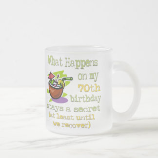 70th Birthday Party Gifts. What happens on my 70th Frosted Glass Coffee Mug