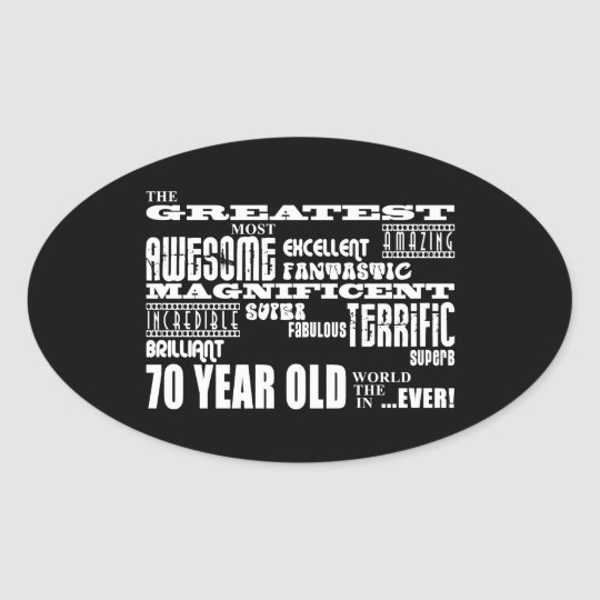 70th Birthday Party Greatest Seventy Year Old Oval Sticker