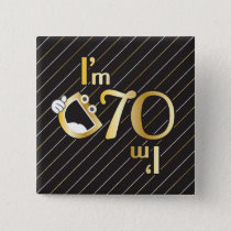 70th Birthday Square Button - I'm 70 - I'm Old