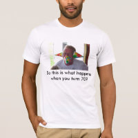 70th gag, So this is what happens whe you turn 70? T-Shirt