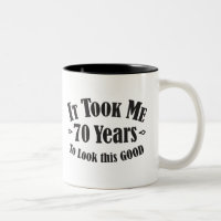70th it took me 70 seventy years to look this good Two-Tone coffee mug