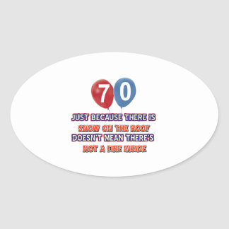 70th year old snow on the roof birthday designs oval sticker