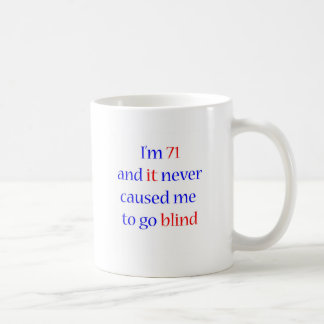 71 never gone blind coffee mug
