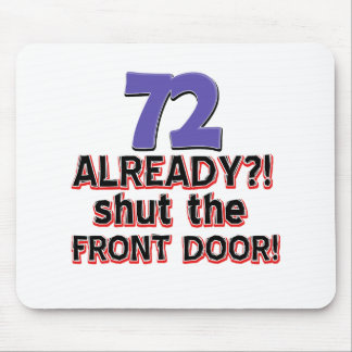 72 already? Shut the front door Mouse Pad