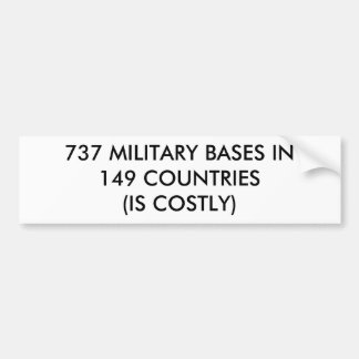 737 MILITARY BASES IN149 COUNTRIES(IS COSTLY) BUMPER STICKER