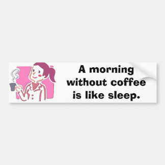 7400443, A morning without coffee is like sleep. Car Bumper Sticker