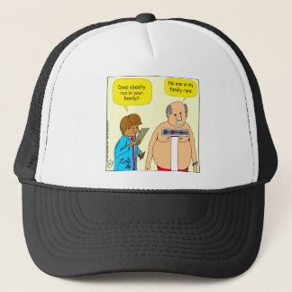 742 Does obesity run in your family cartoon Trucker Hat