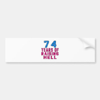 74 Years of raising hell Bumper Stickers