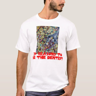 756 Reasons to See the Dentist T-Shirt