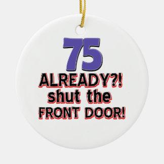 75 already? Shut the front door Ceramic Ornament