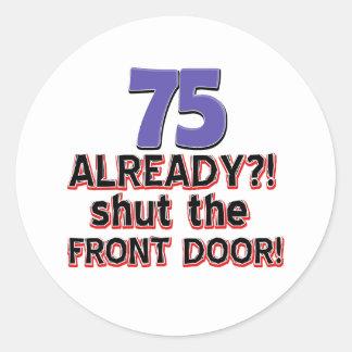 75 already? Shut the front door Classic Round Sticker