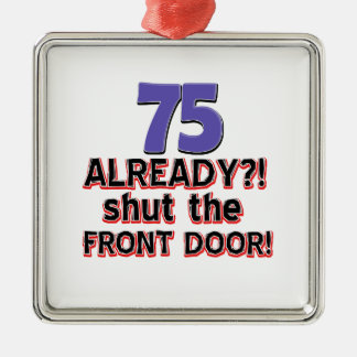 75 already? Shut the front door Metal Ornament