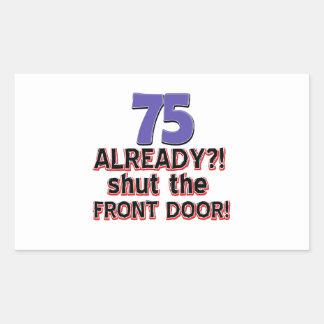75 already? Shut the front door Rectangular Sticker