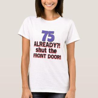 75 already? Shut the front door T-Shirt
