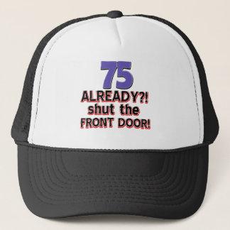 75 already? Shut the front door Trucker Hat