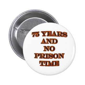 75 and no prison time pinback button
