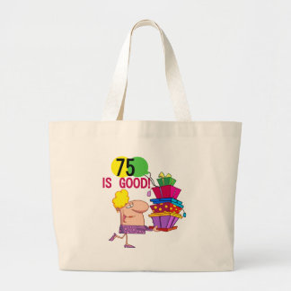 75 is Good Birthday Tshirts and Gifts Large Tote Bag