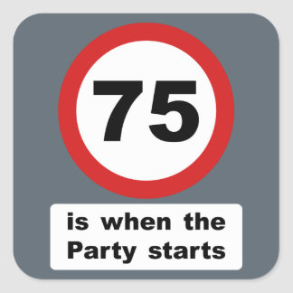 75 is when the Party Starts Square Sticker
