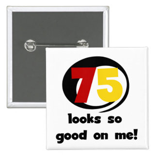 75 Looks So Good On Me T-shirts and Gifts Pinback Button