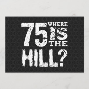 75 Where Is The Hill Funny 75th Birthday BL75Z Card