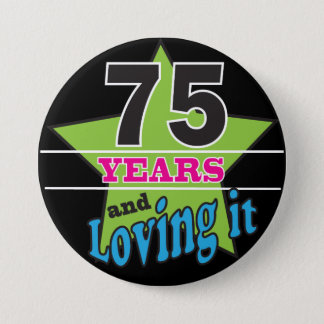 75 Years and Loving it - 75th Brithday Pinback Button