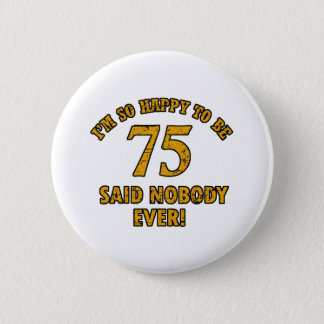 75 years Old birthday designs Pinback Button