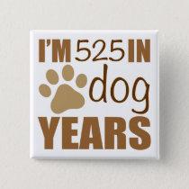 75th Birthday Dog Years Button