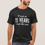 """75th Birthday t shirt   Customizable<br><div class=""""desc"""">75th Birthday celebration t shirt for men with funny quote. It took me 75 years to look this good.</div>"""