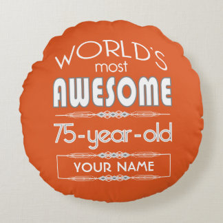 75th Birthday Worlds Best Fabulous Flame Orange Round Pillow