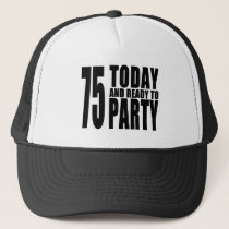 75th Birthdays Parties : 75 Today & Ready to Party Trucker Hat