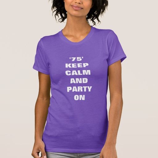 75th Keep calm and party on Tee Shirt