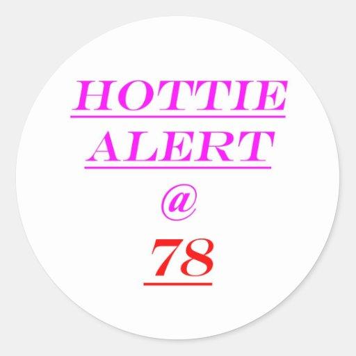78 Hottie Alert Classic Round Sticker