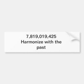 7,819,019,425 Harmonize with the past Bumper Sticker